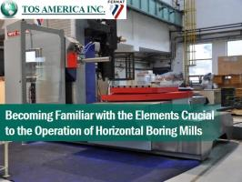 Becoming Familiar with the Elements Crucial to the Operation of Horizontal Boring Mills